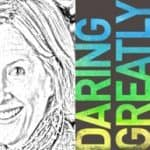 Daring Greatly : Brene Brown on Truth, Vulnerability and Courage